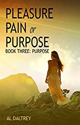 Pleasure, Pain or Purpose: Book Three: Purpose (Pleasure Pain or Purpose 3)