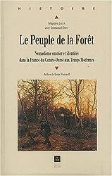 Le Peuple de la Forêt. : Nomadisme ouvrier et identités dans la France du Centre-Ouest aux Temps Modernes