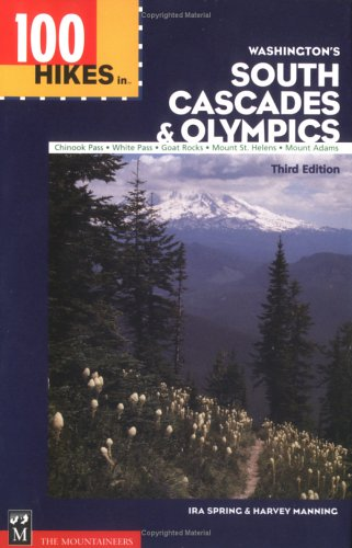 100 Hikes in Washington's South Cascades and Olympics: Chinook Pass, White Pass, Goat Rocks, Mount St. Helens, Mount ()