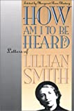 How Am I to Be Heard?, Lillian Smith, 0807845809