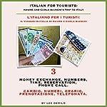 Italian for Tourists Third Lesson: Money Exchange, Numbers, Time, Reservation, Phone Call :  L' Italiano per i Turisti Terza Lezione: Cambio, Numeri, Orario, ... di Mauro e Carla Bianchi) (Italian Edition) | Lee DeMilo
