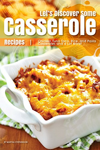 Let's Discover Some Casserole Recipes: Chicken Tuna Taco, Rice, and Pasta Casseroles and a Lot More! Tuna Noodle Casserole