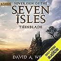 Thinblade: Sovereign of the Seven Isles, Book 1 Hörbuch von David A. Wells Gesprochen von: Derek Perkins