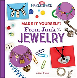 Make it yourself from junk to jewelry cool makerspace carol hove make it yourself from junk to jewelry cool makerspace carol hove 9781532110702 amazon books solutioingenieria Images