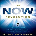 The Now Revolution: 7 Shifts to Make Your Business Faster, Smarter and More Social | Jay Baer,Amber Naslund