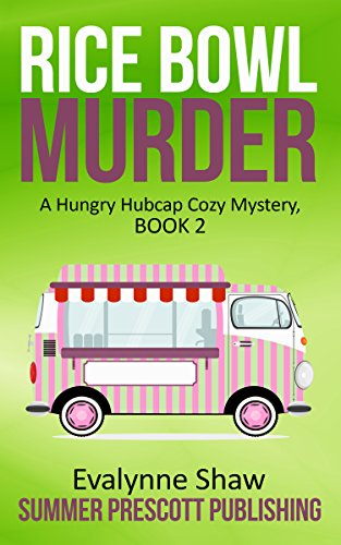 Rice Bowl Murder: A Hungry Hubcap Cozy Culinary Mystery, Book 2 (Hungry Hubcap Cozy Mysteries)