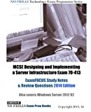 MCSE Designing and Implementing a Server Infrastructure Exam 70-413 ExamFOCUS Study Notes and Review Questions 2014 Edition, ExamREVIEW, 1494312549