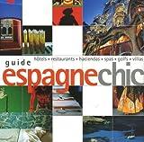 Espagne chic : Hôtels, restaurants, haciendas, spas, golfs, villas