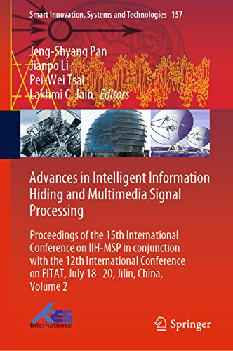Advances in Intelligent Information Hiding and Multimedia Signal Processing: Proceedings of the 15th International Conference on IIH-MSP in conjunction ... Systems and Technologies Book 157)