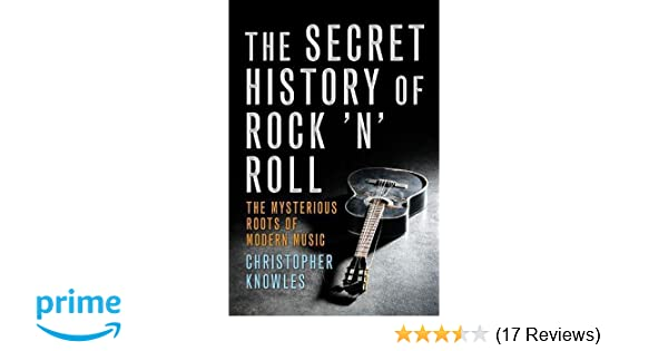 The Secret History Of Rock N Roll Christopher Knowles