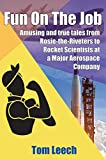 Fun On The Job: Amusing and true tales from Rosie-the-Riveters to Rocket Scientists at a Major Aerospace Company