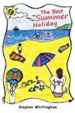 The Best Summer Holiday, Stephen Whittingham, 1452504253