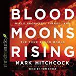 Blood Moons Rising: Bible Prophecy, Israel, and the Four Blood Moons   Mark Hitchcock