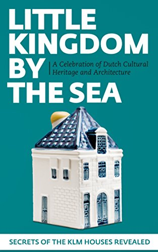 Little Kingdom by the Sea: Secrets of the KLM Houses Revealed, a Celebration of Dutch Cultural Heritage and Architecture