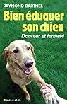 Bien éduquer son chien : Douceur et fermeté par Barthel