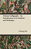 Chinese Calligraphy - an Introduction to Its Aesthetic and Technique, Chiang Yee, 1447423658