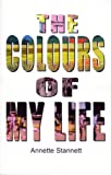 Front cover for the book The Colours of My Life: A Memoir by Annette Stannett