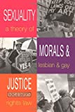 Sexuality, Morals and Justice : A Theory of Lesbian and Gay Rights and the Law, Bamforth, Nicholas, 0304331473