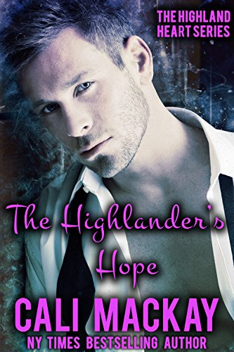 The Highlander's Hope: A Contemporary Romance (The Highland Heart Series Book 1) by [MacKay, Cali]