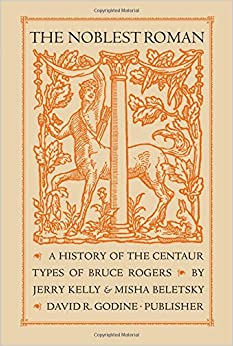The Noblest Roman: A History of the Centaur Types of Bruce Rogers