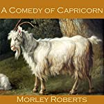 A Comedy of Capricorn   Morley Roberts