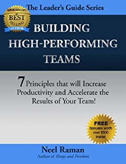 Building High-Performing Teams: 7 Principles that will Increase Productivity and Accelerate the Results of Your Team (The Leader's Guide Series Book 1) by [Raman, Neel]