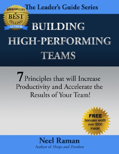 Building High-Performing Teams: 7 Principles that will Increase Productivity and Accelerate the Results of Your Team (The Leader's Guide Series Book 1)