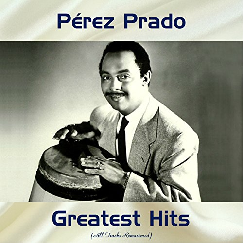 ... Pérez Prado Greatest Hits (Rem.