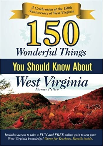 150 Wonderful Things you should know about West Virginia: A Celebration of the 150th Anniversary of West Virginia. by Danny Pettry II (2012-12-08)