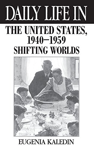 Daily Life in the United States, 1940-1959: Shifting Worlds