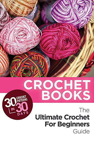 Cross Crochet (Crochet: Crochet Books: 30 Crochet Patterns In 30 Days With The Ultimate Crochet Guide! (crochet patterns on kindle free, crochet patterns, crochet books, ... crocheting, crochet magazine Book 1))