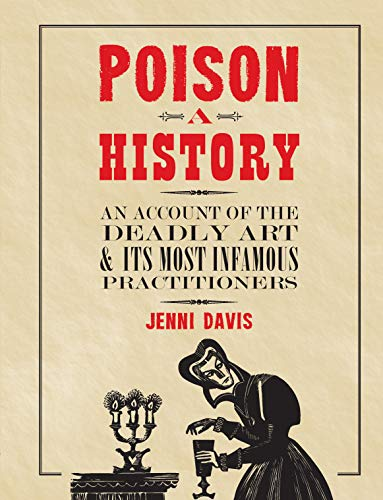 - Poison: A History: An Account of the Deadly Art and its Most Infamous Practitioners