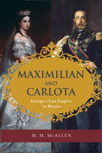 Maximilian and Carlota: Europe's Last Empire in Mexico by McAllen, M. M.(January 14, 2014) - Shopping Mcallen