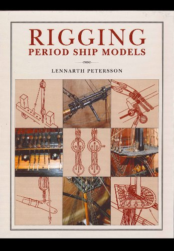 Rigging Period Ship Models: A Step-By-Step Guide to the Intricacies of Square-Rig
