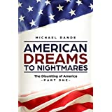 American Dreams to Nightmares: The Disuniting of America (Part One of a Political Satire on Trumpian Politics)