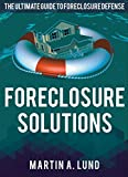 Foreclosure Solutions: The Ultimate Guide To foreclosure Defense