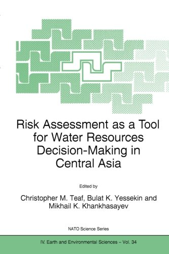 Risk Assessment as a Tool for Water Resources Decision-Making in Central Asia: Proceedings of the NATO Advanced Research