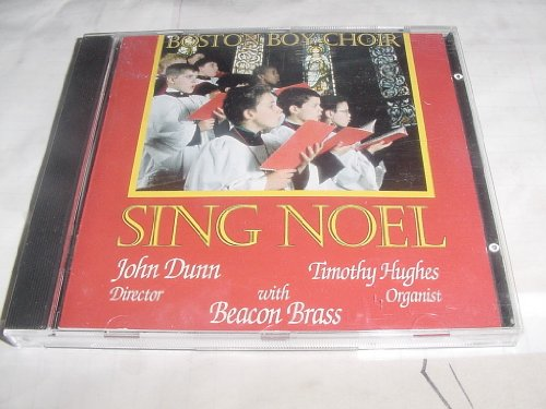 Audio Music CD Compact Disc Of The BOSTON BOY CHOIR With BEACON BRASS Album Of SING NOEL With John Dunn Director and Timothy Hughes Organist. (Album Brass)