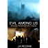 Evil Among Us: An Alien Apocalyptic Saga (Species Intervention #6609 Series Book 5)