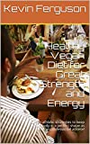 Healthy Vegan Diet for Great Strength and Energy: Green athletic strategies to keep your body in a perfect shape as an professional athlete!