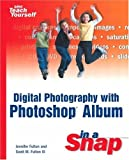 Digital Photography with Photoshop Album in a Snap, Lisa Lee and Jennifer Fulton, 0672325683