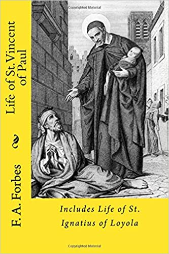 Life of St. Vincent of Paul: Includes Life of St. Ignatius of Loyola