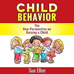 Child Behavior: The New Perspective on Raising a Child