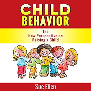 Child Behavior: The New Perspective on Raising a Child Audiobook