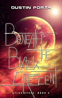 Beneath the Black Crescent (Atlas Cycle Book 2) by [Porta, Dustin]