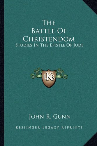 The Battle Of Christendom: Studies In The Epistle Of Jude