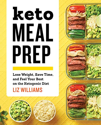 Keto Meal Prep: Lose Weight, Save Time, and Feel Your Best on the Ketogenic Diet