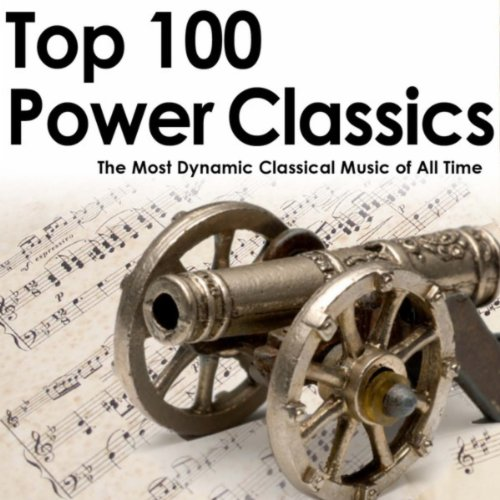 Top 100 Power Classics: The Most Dynamic Classical Music of All Time (Best Bass Albums Of All Time)