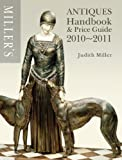 Miller's Antiques Handbook and Price Guide 2010-2011, Judith Miller, 184533440X