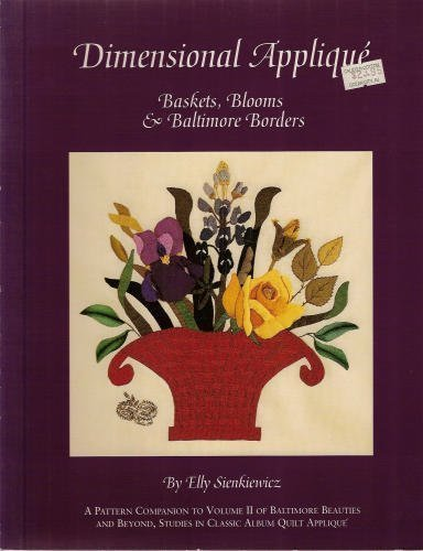 Dimensional Applique: Baskets, Blooms & Baltimore Borders